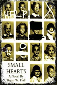 Small Hearts by Bryan W. Dull book cover. Image on front is of yearbook photos. Some faces are crossed out.