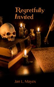 Book cover for Regretfully Invited by Jan L. Mayes. There is a skull, books, candles, a quill pen, and a page filled with writing on the cover.