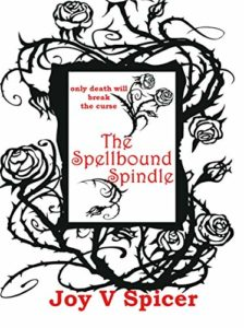 Book cover for Joy V. Spicer's The Spell Bound Spindle. The imagery on the cover is of a rose bush growing around the title and author name.