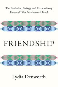 Friendship: The Evolution, Biology, and Extraordinary Power of Life's Fundamental Bond by Lydia Denworth book cover. The only images on the cover are of stylized DNA strands lying on their sides at the top and bottom. They are behind green or blue backgrounds.