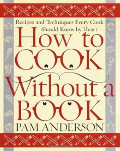 Book cover for How to Cook Without a Book: Recipes and Techniques Every Cook Should Know by Heart by Pam Anderson