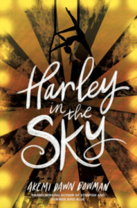 Harley in the Sky by Akemi Dawn Bowman book cover. Image on cover is stylized one of a trapeze artist tumbling upside down.