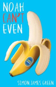 Noah Can't Even by Simon James. Image on the cover is of a peeled banana.