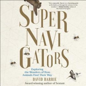 "Supernavigators: Exploring the Wonders of How Animals Find Their Way by David Barrie  book cover. Image on cover is of a bear reaching down to touch the ""U"" in the title and a bird and two bees flying around the title."