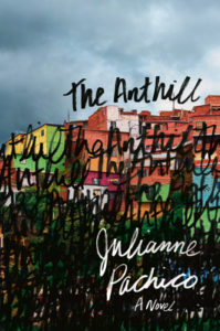 The Anthill by Julianne Pachico book cover. Image on cover is of a barrio.