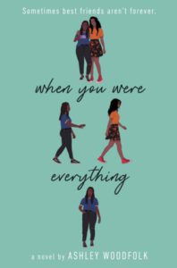 Book cover for When You Were Everything by Ashley Woodfolk. Figures on cover show two friends embracing, one friend walking away from the other, and then the first friend all alone.