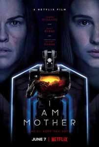 Film poster for I Am Mother. Image on poster shows a robot holding a baby. In the background are the faces of the main characters.