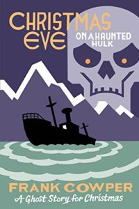Christmas Eve on a Haunted Hulk by Frank Cowper. Image on cover is of a sinking ship and a ominous skull in the sky watching it.
