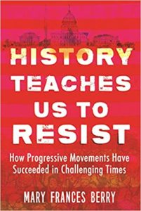 History Teaches Us to Resist: How Progressive Movements Have Succeeded in Challenging Times by Mary Frances Berry book cover. Image on cover is of a red-washed photo of the White House.