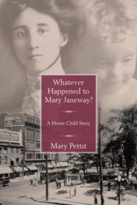 Whatever Happened to Mary Janeway?- A Home Child Story by Mary Pettit book cover. Image on cover is of a Victorian girl's photograph superimposed onto a black and white photo of London, Ontario