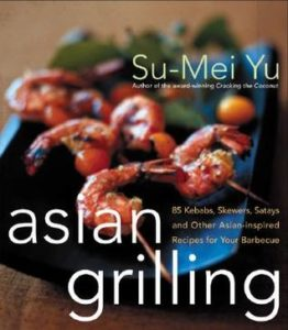 Asian Grilling: 85 Satay, Kebabs, Skewers and Other Asian-Inspired Recipes for Your Barbecue by Su-Mei Yu book cover. Image on cover is of grilled shrimp on a blue plate.