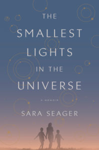 Book cover for Sara Seager's The Smallest Lights in the Universe. Image on cover is of an adult and two children walking outdoors at dusk.
