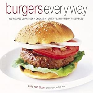 Burgers Every Way- 100 Recipes Using Beef, Chicken, Turkey, Lamb, Fish, and Vegetables by Emily Haft Bloom book cover. Image on cover is of a hamburger on a white plate.