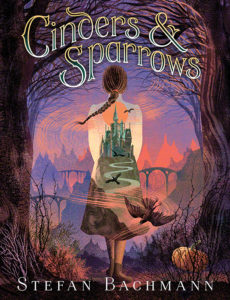 Cinders and Sparrows by Stefan Bachmann book cover. Image on cover is of a castle on a hill superimposed on image of girl walking away from viewer.