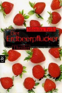 Der Erdbeerpflücker (Jette Weingärtner #1) by Monika Feth book cover. Image on cover is of about a dozen whole fresh strawberries sitting on a clean, white surface.
