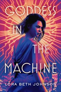 Goddess in the Machine (Goddess in the Machine, #1) by Lora Beth Johnson book cover. Image on cover is of a young black girl turning around.