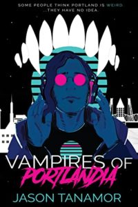 Vampires of Portlandia by Jason Tanamor book cover. Image on cover is of vampire fangs superimposed over man listening to music on headphones.
