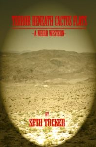 Book cover for Seth Tucker's Terror Beneath Cactus Flats. Image on cover is of a desert with mountains in the background