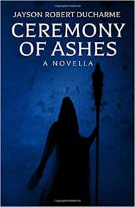 Ceremony of Ashes - A Horror Novella of Witchcraft and Vengeance by Jayson Robert Ducharme book cover. Image on the cover is of a silhoutte of someone holding a large staff