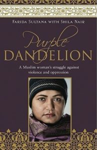 Purple Dandelion- A Muslim Woman's Struggle Against Violence and Oppression by Farida Sultana book cover. Image on cover is of a photo of the author's face.