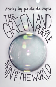 The Green and Purple Skin of the World by Paulo da Costa book cover. image on cover is of a clear glass container filled with a murky liquid.