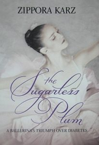 The Sugarless Plum- A Ballerina's Triumph Over Diabetes by Zippora Karz book cover. Image on cover is of a ballerina dancing.