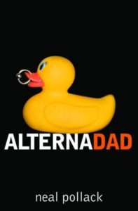 Alternadad by Neal Pollack book cover. Image on cover is of a rubber duckie whose beak has been pierced by a metal ring. It's sitting against a black background.