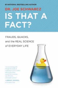 Is That a Fact?- Frauds, Quacks, and the Real Science of Everyday Life by Joe Schwarcz book cover. Image on cover is of a rubber duckie floating in a beaker filled with blue liquid.
