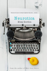 Neurotica by Eliza Gordon book cover. Image on the cover is of a rubber duckie sitting next to a typewriter that has the title and author typed out on a sheet of paper.