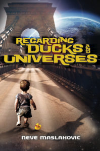 Regarding Ducks and Universes by Neve Maslakovic book cover. Image on cover is of a male toddler walking down a deserted highway on a bridge. There is a rubber duckie sittting on the road beside him.
