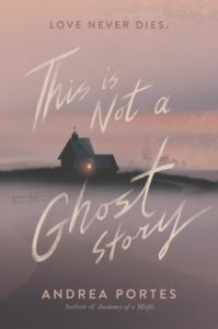 This Is Not a Ghost Story by Andrea Portes book cover. Image on cover is of an old house with one window lit up on a foggy day.