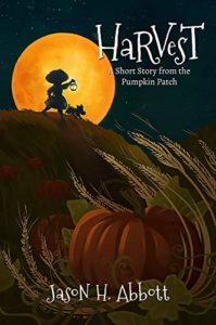 Harvest - A Short Story from the Pumpkin Patch book cover. Image on cover is of silhoutte of man with a pumpkin for a head walking in a pumpkin field while a full moon glows behind him.