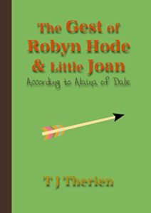 Book cover for The Gest of Robyn Hode & Little Joan According to Alaina of Dale by T J Therien. Image on cover is of an arrow with a green background.