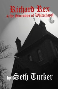 Book cover for Richard Rex & the Succubus of Whitechapel by Seth Tucker. Black and white image on cover is of a large house on an overcast, winter day.
