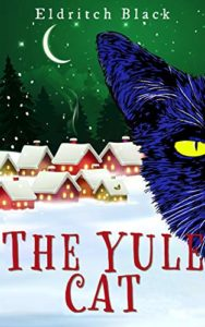 The Yule Cat - a Christmas Short Story by Eldritch Black book cover. Image on coer shows drawing of a blue cat sitting in the snow outside of a village at night. The cat is staring ahead at the reader.