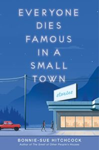 Everyone Dies Famous in a Small Town  by Bonnie-Sue Hitchcock book cover. Image on cover shows two people standing in a parking lot between a diner and a truck.