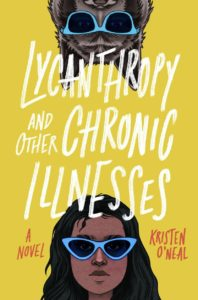 Lycanthropy and Other Chronic Illnesses by Kristen O'Neal book cover. Image on coer shows young woman and wolf both wearing blue sunglasses.