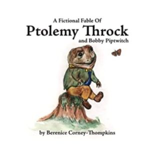 Book cover for A Fictional Fable Of Ptolemy Throck and Bobby Piptwitch by Berenice Corney-Thompkins. Image on cover is a drawing of a frog-like creature wearing pants and a suit jacket, sitting on a stump, and looking at a butterfly.