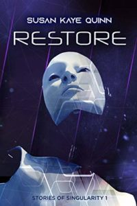 Book cover for Restore Stories of Singularity #1 by Susan Kay Quinn. Image on cover is of a white robot staring off into the distance.