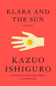 Klara and the Sunby Kazuo Ishiguro book cover. Image on cover shows drawing of yellow hand holding a small bright yellow sun.