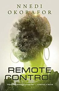 Remote Control by Nnedi Okorafor book cover. Image on cover shows a photo of a young Afrian woman superimposed on a tree and some robotic gear on her torso.