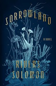 Sorrowlandby Rivers Solomonbook cover. Image on cover is a stylized drawing of plants growing in a medow. One of them might be harbouring a human as you can see a hand around it.