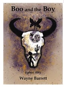 Boo and the Boy - A Ghost Story by Wayne Barrett book cover. Image on cover shows drawing of a large bison skull with a fairy perched on top of it. Inside of the skull is the silhoutte of a young person walking in the desert by a cactus.