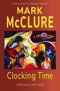 Clocking Time A Time Travel Short Story by Mark McClure book cover. Image on cover is a stylized drawing of planets and outer space.