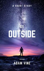 Go Outside by Adam Vine book cover. Image on cover shows someone standing on a rock while looking at a beautiful sunset and the beginning of a bright starry sky at night.
