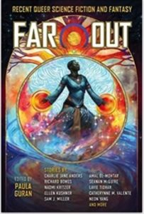 Far Out- Recent Queer Science Fiction and Fantasy by Paula Guran book cover. Image on cover is a drawing of a magical woman in a blue dress who looks like she's doing a spell. There are twinkling lights around her.