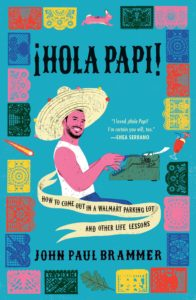 Hola Papi- How to Come Out in a Walmart Parking Lot and Other Life Lessons by John Paul Brammerbook cover. Image on cover is a drawing of the author wearing a sombrero and typing on a typewriter.