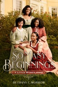 So Many Beginnings- A Little Women Remix by Bethany C. Morrowbook cover. Image on cover shows four smiling black sisters.