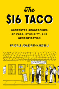 The $16 Taco: Contested Geographies of Food, Ethnicity, and Gentrification by Pascale Joassart-Marcelli book cover. Image on cover is a drawing of people waiting to get into a small ethnic restaurant.