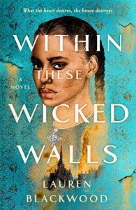 Within These Wicked Wallsby Lauren Blackwoodbook cover. Imageon cover shows a woman's face superimposed over an imposing mansion